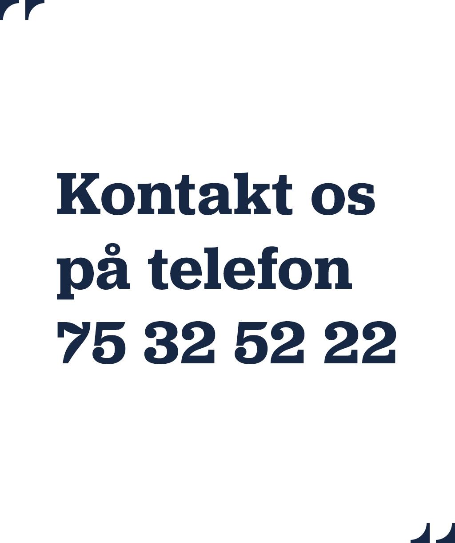 Kontakt os på telefon 75 32 52 22