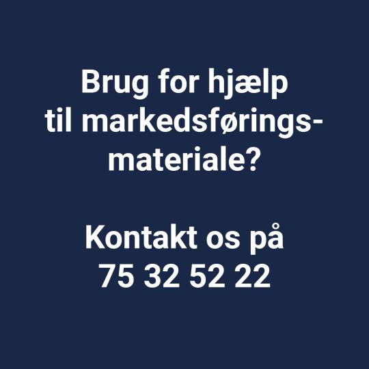 Brug for hjælp til markedsføringsmateriale? Ring på tlf. 75 32 52 22
