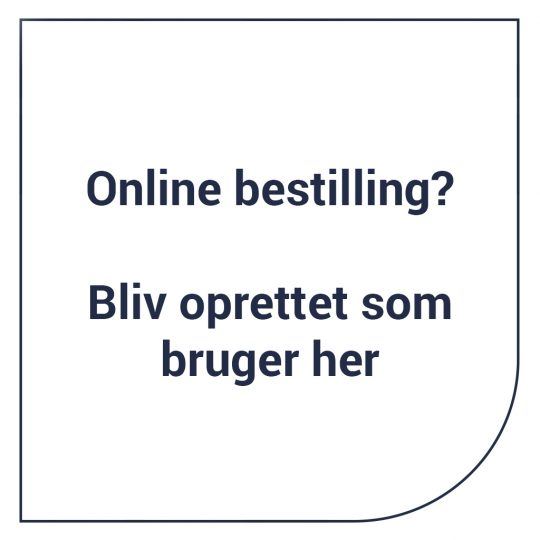 Online bestilling? Bliv oprettet som bruger her